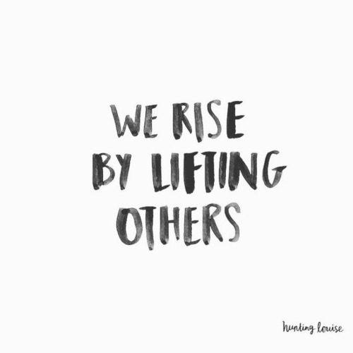 we rise by lifting others.jpg
